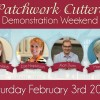 Patchwork Cutters Demonstration Weekend (Saturday 3rd February)